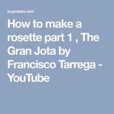 How to make a rosette part 1 , The Gran Jota by Francisco Tarrega - YouTube