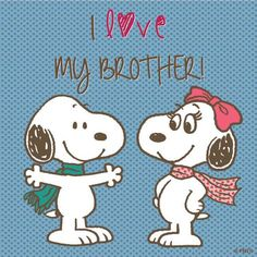 I love my sister. I know Snoopy is a boy Tag Your Brother, I Love My Brother, Love My Family, Love My Brother Quotes, Sister Poems, Sister Quotes, Daughter Quotes, Friend Quotes, Peanuts Cartoon