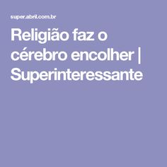 Religião faz o cérebro encolher   Superinteressante
