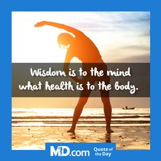 MD.com Quote of the Day for Tuesday, October 11, 2016: Wisdom is to the mind what health is to the body. Find more quotes: https://www.facebook.com/mddotcom/