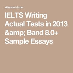 ieltsliz com ielts essay questions ielts  ielts writing actual tests in 2013 band 8 0 sample essays