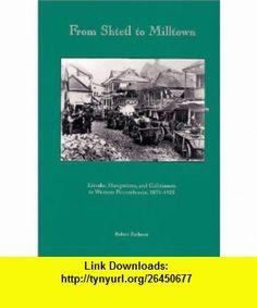 From Shtetl to Milltown Litvaks, Hungarians, and Galizianers in Western Pennsylvania 1875-1925 (9780936340098) Robert Perlman , ISBN-10: 0936340096  , ISBN-13: 978-0936340098 ,  , tutorials , pdf , ebook , torrent , downloads , rapidshare , filesonic , hotfile , megaupload , fileserve