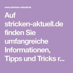 Auf stricken-aktuell.de finden Sie umfangreiche Informationen, Tipps und Tricks rund um das Thema Stricken.