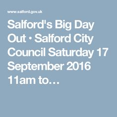 Salford's Big Day Out • Salford City Council Saturday 17 September 2016 11am to…