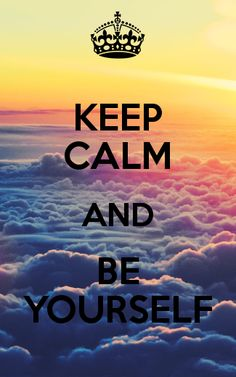 KEEP CALM AND BE YOURSELF. Another original poster design created with the Keep Calm-o-matic. Buy this design or create your own original Keep Calm design now. Keep Calm Posters, Keep Calm Quotes, Keep Calm Wallpaper, Keep Calm Pictures, Calming Pictures, Keep Clam, Keep Calm Signs, Jolie Phrase, Keep Calm And Love