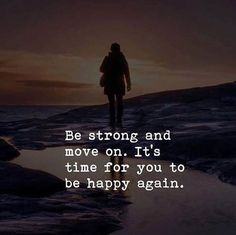 Be strong and move on..