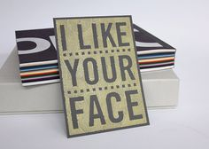 This reminds me of someone I love....Christin  :)      I Like Your Face  Pen drawn art card  Grey by ChattyNora on Etsy, £4.00