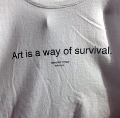ART IS A WAY OF SURVIVAL. t-shirt