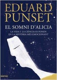 """El somni d'Alicia. La vida i la ciència es fonen en la història més emocionant. Col. L'ancora, Ed. Destino. """"Eduard Punset ens convida a superar la borrosa frontera entre l'emoció i la raó. Alícia -""""veritat"""", en grec - és el personatge inseparable de l'autor d'aquest llibre, una història apassionant i fins i tot intrigant sobre la vida i la ciència. Punset fa el salt a un estil narratiu que manté l'atenció del lector des de la primera líia i que ens recorda el Jostein Gaarder d'El món de…"""