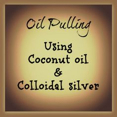 Oil Pulling for beginners: Coconut oil, Colloidal silver, Essential oils & Tips blog post ...Natural & Frugal: raising 6 kids on facebook & @NaturalCheree on Twitter & Just Cheree on Pinterest