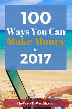 Discover 100 ways you can make money in 2017. New, unique ways to put extra money in your pocket fast!