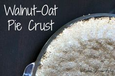 Walnut-Oat Pie Crust :: via Kitchen Stewardship Healthy substitute for a graham cracker pie crust, gluten free and trans fat free.  Simple and delicious!