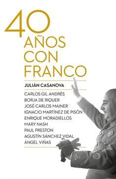 Cuarenta años con Franco / Julián casanova (editor) ; Carlos Gil Andrés ... [et al.].-- Barcelona : Crítica, 2015.