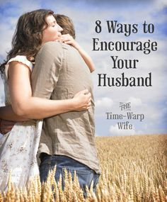 This post is definitely eye-opening and something I need to desperately work on. It is also heart-breaking reading the quote of those husbands. Ladies, I would encourage you to take the time to read this. Even if you are not married, this applies to your dads, brothers, uncles, etc. 8 Ways to Encourage Your Husband | Time-Warp Wife - Empowering Wives to Joyfully Serve