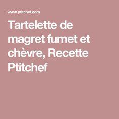Tartelette de magret fumet et chèvre, Recette Ptitchef