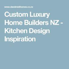 Custom Luxury Home Builders NZ - Kitchen Design Inspiration