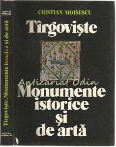 Tirgoviste. Monumente Istorice Si De Arta - C. Moisescu - Tiraj: 4800 Exemplare Cover, Books, Libros, Book, Blankets, Book Illustrations, Libri