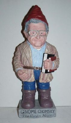 Gnome Chomsky - the only gnome I would have in my garden