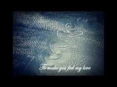 To make you feel my love-Garth Brooks