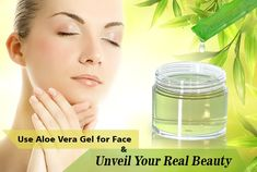 Use Aloe Vera Gel for Face and Unveil Your Real beauty