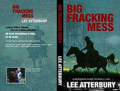 Riding & Writing...: Big Fracking Mess by Lee Atterbury