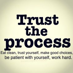 Trust the Process: Eat Clean, Trust Yourself, Make Good Choices, Be Patient with Yourself, Work Hard - an inspirational thought! Fitness Motivation, Daily Motivation, Weight Loss Motivation, Motivation Inspiration, Fitness Inspiration, Crossfit Inspiration, Motivation Pictures, Exercise Motivation, Fitness Goals