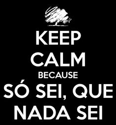keep-calm-because-só-sei-que-nada-sei-2.png (650×700)