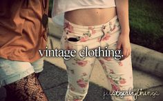 And the best thing about vintage clothing is you won't see it on another bitch...:)