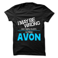 I May Be Wrong But I Highly Doubt It I am From... Avon  - #red shirt #hoodie womens. MORE ITEMS => https://www.sunfrog.com/LifeStyle/I-May-Be-Wrong-But-I-Highly-Doubt-It-I-am-From-Avon--99-Cool-City-Shirt-.html?68278