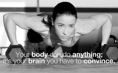 Your body can do anything, it's just your brain you have to convince.  #iLiveFit #LIVEFIT! #JOINTHEFITREVOLUTION!