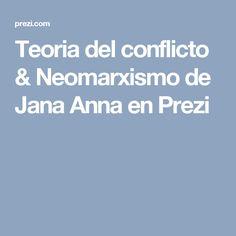 Teoria del conflicto & Neomarxismo de Jana Anna en Prezi