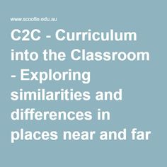 C2C - Curriculum into the Classroom - Exploring similarities and differences in places near and far - C2C Geography Year 3 Unit 1