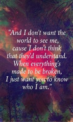 Like my favorite song.... it's completely me.  I want them to know who I am... but I don't want the world to see it.  They wouldn't understand