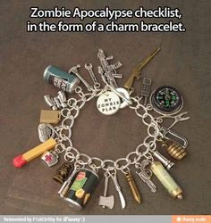 Zombie Apocalypse checklist, in the form of a charm bracelet. whistlewhileeyework:  I WANT THIS.  Zombie Apocalypse Survival Tools