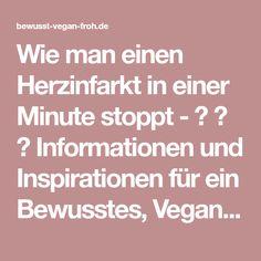 Wie man einen Herzinfarkt in einer Minute stoppt - ☼ ✿ ☺ Informationen und Inspirationen für ein Bewusstes, Veganes und (F)rohes Leben ☺ ✿ ☼