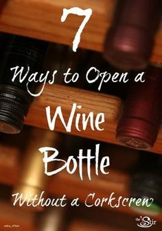 Don't have a corkscrew? No problem! 7 Ways to Open a Wine Bottle Without a Corkscrew http://thestir.cafemom.com/food_party/167652/7_tricks_for_opening_a?utm_medium=sm&utm_source=pinterest&utm_content=thestir