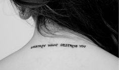 Destroy what destroys you.  I really like the small, even uppercase font.