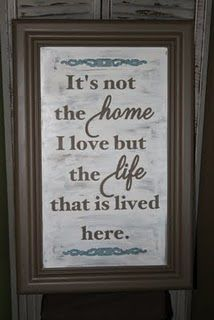 It's not the home I love but the life that is lived here.