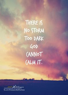 There is no STORM too dark God cannot CALM it.