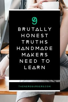 9 brutally honest truths handmade makers need to learn: Click through to read the ups, downs, tears and joys that running a creative business brings # handmade business products 9 brutally honest truths handmade makers need to learn - The Nerd Burgers Etsy Business, Craft Business, Business Advice, Creative Business, Business Meme, Handmade Jewelry Business, Business Notes, Business Products, Business Planning