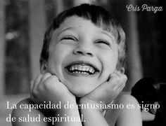 """""""La capacidad de entusiasmo es signo de salud espiritual."""" Gregorio Marañon"""