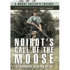 Noirot's Call of the Moose: The Biography of Clark Noirot (Paperback) http://www.amazon.com/dp/1450267327/?tag=jrepinned-20 1450267327