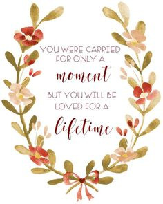 You Were Carried for Only a Moment But You Will Be Loved for a Lifetime Pregnancy Infant Loss Downlo Miscarriage Quotes, Miscarriage Remembrance, Christian Baby Shower, Loss Tattoo, Infant Loss Awareness, Grieving Mother, Pregnancy And Infant Loss, Loss Quotes, Grief