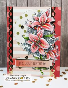 """It's Your Birthday by Allison Cope featuring """"Joyful Lilies"""" & """"Party Time"""" stamps by Power Poppy"""