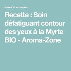 Recette : Soin défatiguant contour des yeux à la Myrte BIO - Aroma-Zone