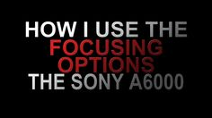 Just a talk about the sony A6000 focusing options, and how I use/think about them.