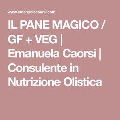 IL PANE MAGICO / GF + VEG | Emanuela Caorsi | Consulente in Nutrizione Olistica
