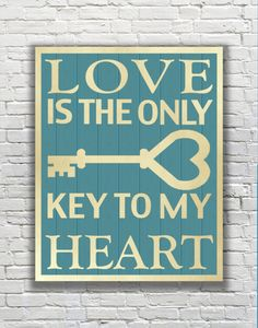"Typography Quote - ""Love Is the Only Key to My Heart."""