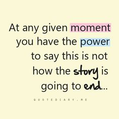 You also have the power to decide that the story is NEVER going to end.