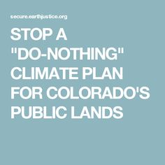 """STOP A """"DO-NOTHING"""" CLIMATE PLAN FOR COLORADO'S PUBLIC LANDS"""